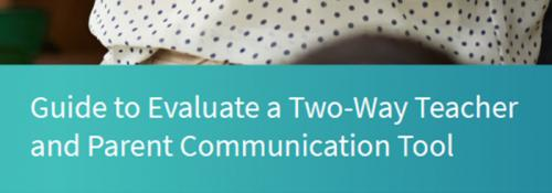 Guide to Evaluate a Two-Way Teacher and Parent Communication Tool