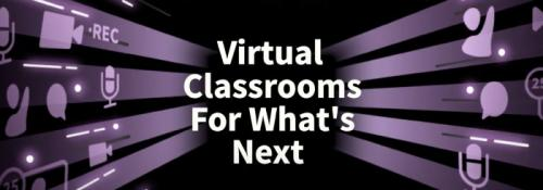 Virtual Classrooms for What's Next
